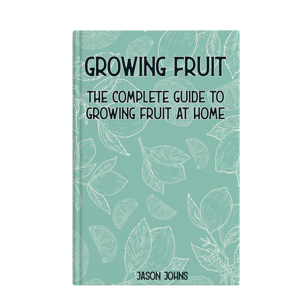 Complete Guide to Growing Fruit at Home Book